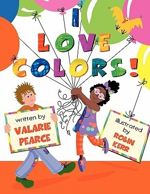 I Love Colors  by  Valarie R. Pearce