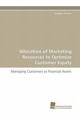 Allocation of Marketing Resources to Optimize Customer Equity Giuliano Tirenni