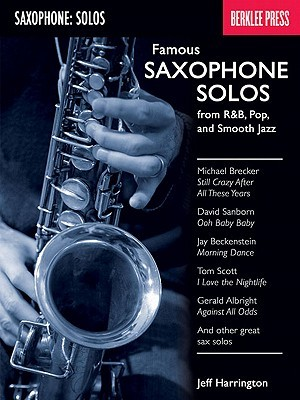 Famous Saxophone Solos: From R&B, Pop, and Smooth Jazz  by  Jeff Harrington