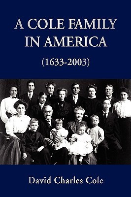 A Cole Family in America (1633-2003)  by  David Charles Cole