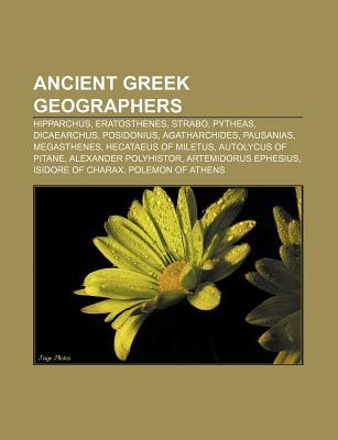 Ancient Greek Geographers: Hipparchus, Eratosthenes, Strabo, Pytheas, Dicaearchus, Posidonius, Agatharchides, Pausanias, Megasthenes  by  Source Wikipedia