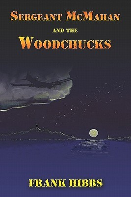 Sergeant McMahan and the Woodchucks  by  Frank Hibbs