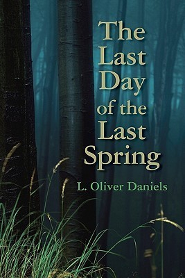 The Last Day of the Last Spring L. Oliver Daniels