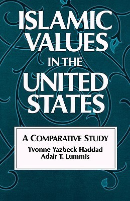 Islamic Values in the United States: A Comparative Study Yvonne Yazbeck Haddad