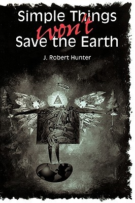 Simple Things Wont Save the Earth J. Robert Hunter