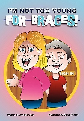Im Not Too Young for Braces  by  Jennifer Fink