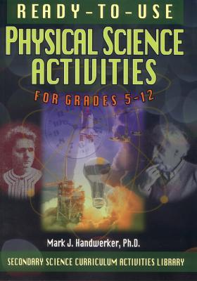 Ready-To-Use Physical Science Activities for Grades 5-12 Mark J. Handwerker