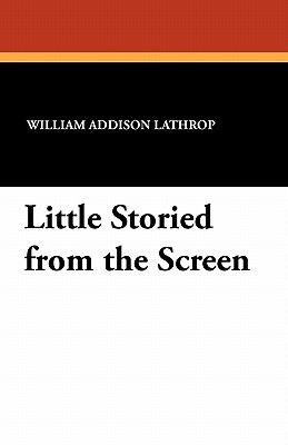 Little Storied from the Screen William Addison Lathrop