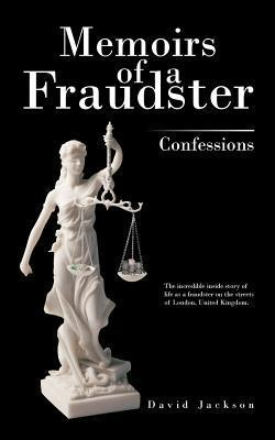 Memoirs of a Fraudster: Confessions David Jackson