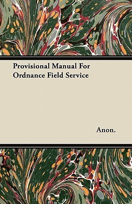 Provisional Manual for Ordnance Field Service  by  Anonymous
