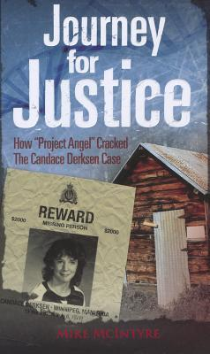 Journey for Justice: How Project Angel Cracked the Candace Derksen Case  by  Mike McIntyre