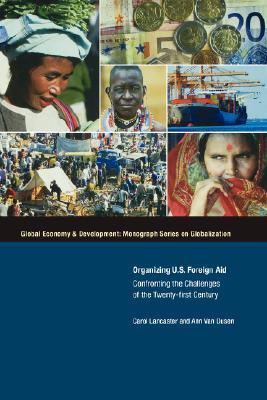Organizing U.S. Foreign Aid: Confronting the Challenges of the 21st Century  by  Carol Lancaster
