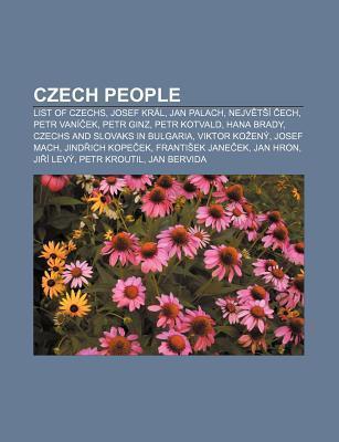 Czech People: List of Czechs, Josef Kr L, Jan Palach, Nejv T Ech, Petr Van Ek, Petr Ginz, Petr Kotvald, Hana Brady  by  Source Wikipedia