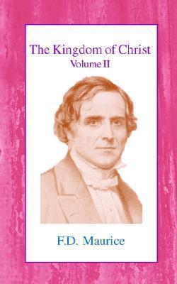 Kingdom of Christ, the - Vol II Frederick Denison Maurice