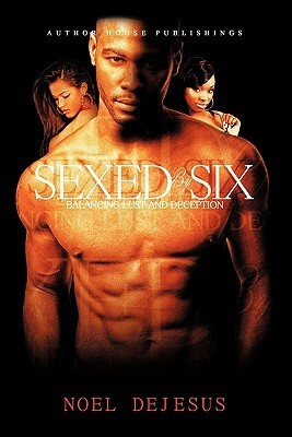 Sexed  by  Six: Balancing Lust and Deception by Noel DeJesus