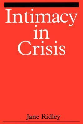 Intimacy in Crisis: Reflections of Madness, Survival and Growth  by  Jane Ridley
