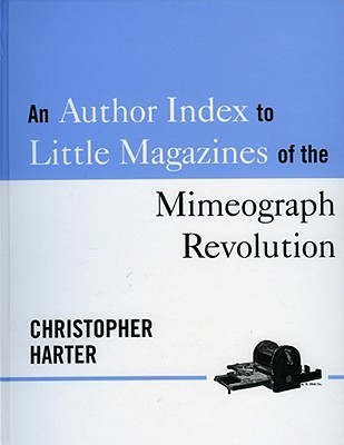 An Author Index to Little Magazines of the Mimeograph Revolution, 1958-1980  by  Christopher Harter