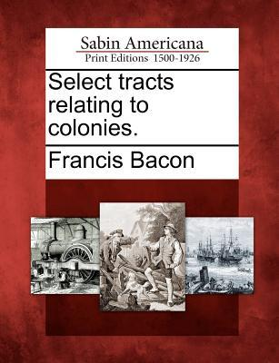 Select Tracts Relating to Colonies. Francis Bacon