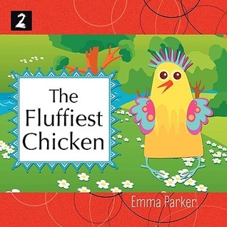 The Fluffiest Chicken  by  Emma Parker