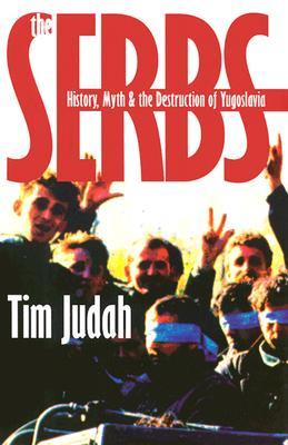 The Serbs: History, Myth And The Destruction Of Yugoslavia Tim Judah
