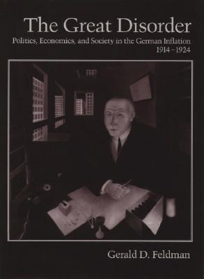 The Great Disorder: Politics, Economics, and Society in the German Inflation, 1914-1924 Gerald D. Feldman