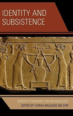 Identity and Subsistence: Gender Strategies for Archaeology  by  Sarah Milledge Nelson