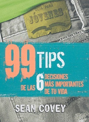 99 Tips De Las 6 Decisiones Mas Importantes De Tu Vida/ 99 Tips of the 6 most Important Decisions of Your Life  by  Sean Covey