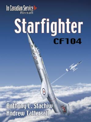 CF-104 Starfighter in Canadian Service  by  Anthony L. Stachiw