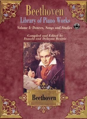 Beethoven Library of Piano Works: Volume I, Dances, Songs, and Studies with CD  by  Delayna Beattie