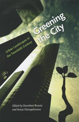 Greening the City: Urban Landscapes in the Twentieth Century Dorothee Brantz