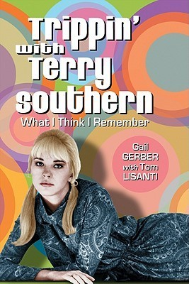 Trippin with Terry Southern: What I Think I Remember  by  Gail Gerber