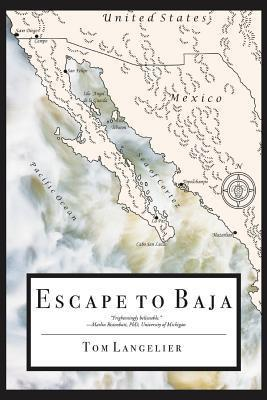 Escape to Baja: The Journey of Six American Survivors of a Nuclear Holocaust Tom Langelier