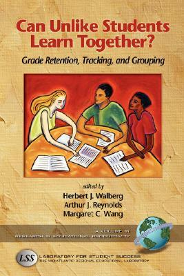 Can Unlike Students Learn Together? Grade Retention, Tracking, And Grouping Herbert J. Walberg