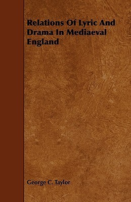 Relations of Lyric and Drama in Mediaeval England  by  George C. Taylor