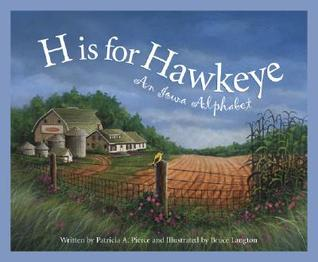 H is for Hawkeye: An Iowa Alphabet (Discover America State By State Alphabet Series)  by  Patricia A. Pierce