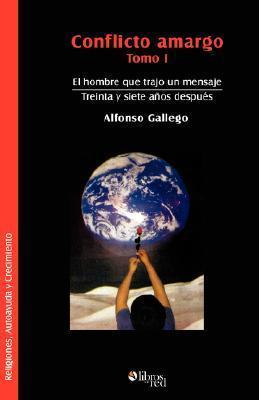 Conflicto Amargo. Tomo I. El Hombre Que Trajo Un Mensaje. Treinta y Siete Aos Despues  by  Alfonso Gallego