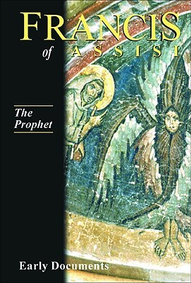 Francis of Assisi, Early Documents: Vol. 3, The Prophet (Francis of Assisi: Early Documents Vol 3) Regis J. Armstrong