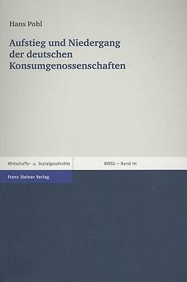 Aufstieg Und Niedergang der Deutschen Konsumgenossenschaften: Vortrag Anlablich der Ehrenpromotion And der Universitat Leipzig Hans Pohl