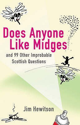 Does Anyone Like Midges?: And 99 Other Improbable Questions  by  Jim Hewitson