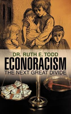 Econoracism: The Next Great Divide  by  Ruth E.  Todd