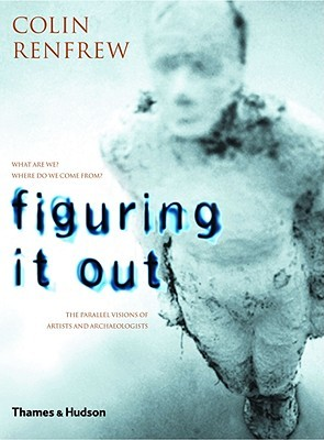 Figuring It Out  by  Colin Renfrew