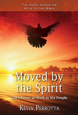 Moved  by  the Spirit: Gods Power at Work in His People by Kevin Perrotta