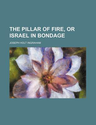The Pillar of Fire, or Israel in Bondage Joseph Holt Ingraham