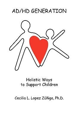 Ad/HD Generation: Holistic Ways to Support Children Cecilia Zúñiga