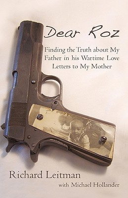 Dear Roz: Finding the Truth about My Father in His Wartime Love Letters to My Mother  by  Richard Leitman