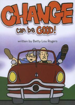 Change Can Be Good! Betty Lou Rogers