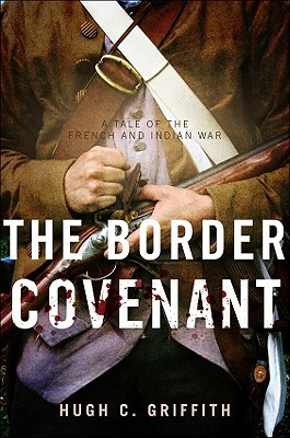 The Border Covenant: A Tale of the French and Indian War Hugh C. Griffith