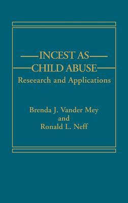 Incest as Child Abuse: Research and Applications  by  Brenda J. Vander Mey