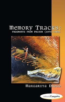 Memory Tracks: Fragments from Prison (1975-1980) Margarita Drago