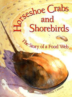 Horseshoe Crabs and Shorebirds: The Story of a Food Web  by  Victoria Crenson